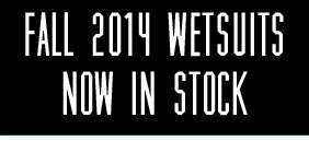 Fall 2014 Wetsuits Now In Stock